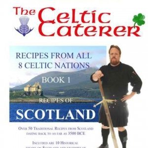 BOOK 1 - RECIPES OF SCOTLAND COOKBOOK - Recipes From The Celtic Caterer, Chef Eric McBride
