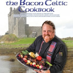 BOOK 5 - THE BACON CELTIC COOKBOOK - Recipes From The Celtic Caterer, Chef Eric McBride